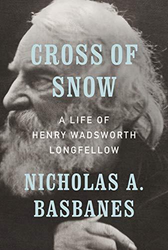 Cross of Snow biography of Longfellow by Nicholas A. Basbanes